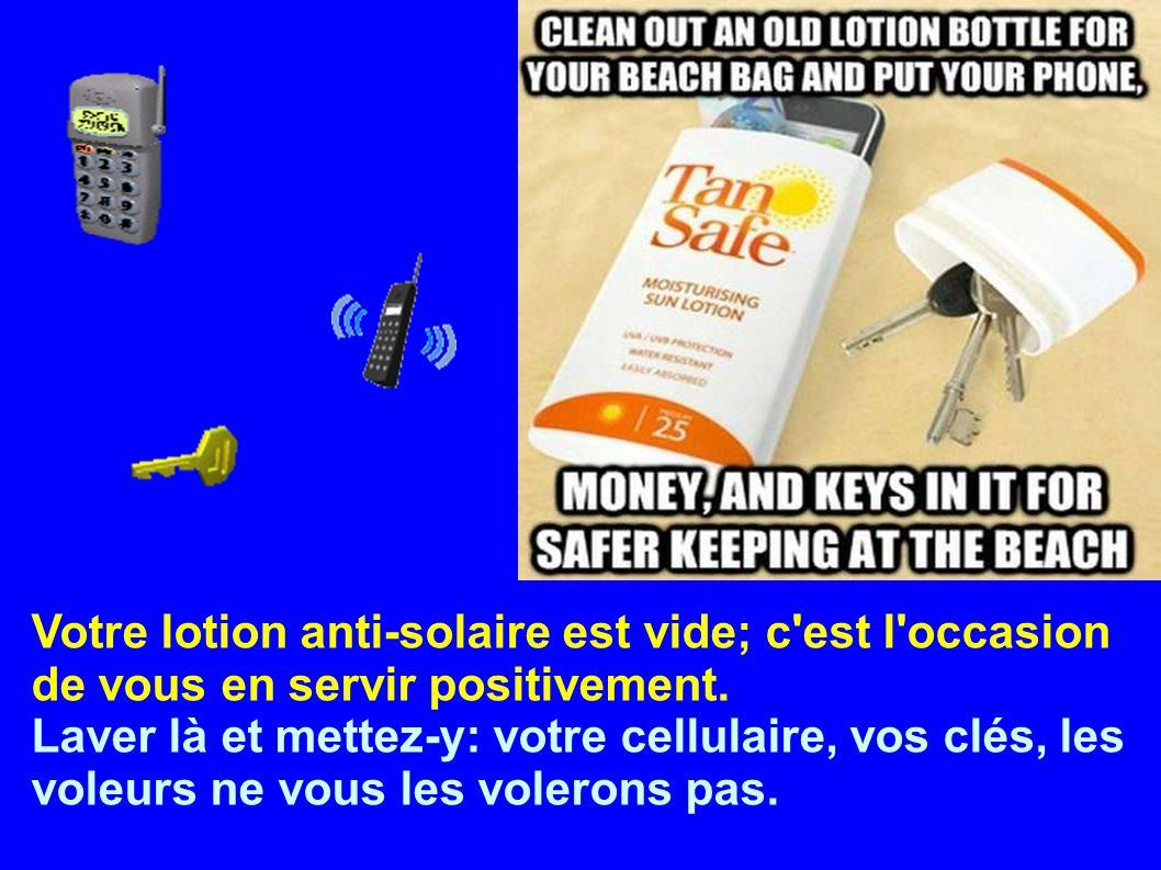 Votre lotion anti-solaire est vide; c est l occasion de vous en servir positivement.