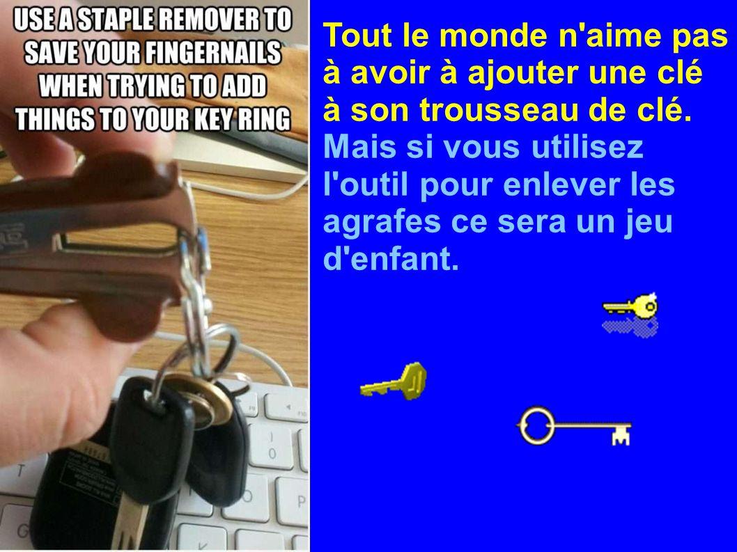 Tout le monde n aime pas à avoir à ajouter une clé à son trousseau de clé.