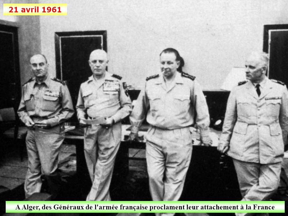 21 avril 1961 A Alger, des Généraux de l armée française proclament leur attachement à la France
