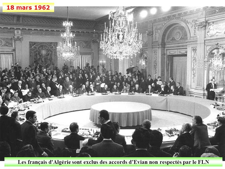 18 mars 1962 Les français d Algérie sont exclus des accords d'Evian non respectés par le FLN