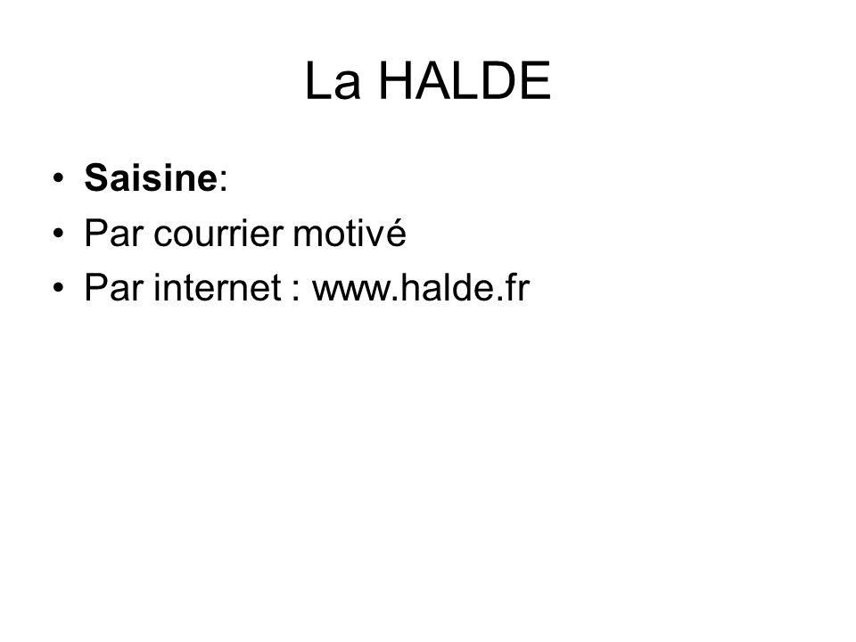 La HALDE Saisine: Par courrier motivé Par internet : www.halde.fr