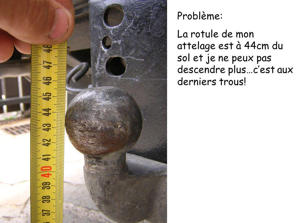 Problème: La rotule de mon attelage est à 44cm du sol et je ne peux pas descendre plus…c'est aux derniers trous!