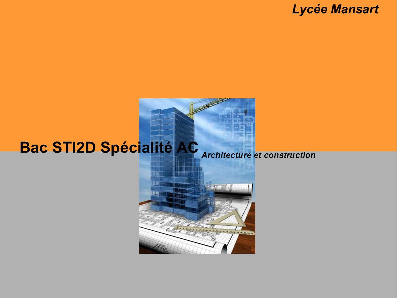 Lycée Mansart Bac STI2D Spécialité AC Architecture et construction