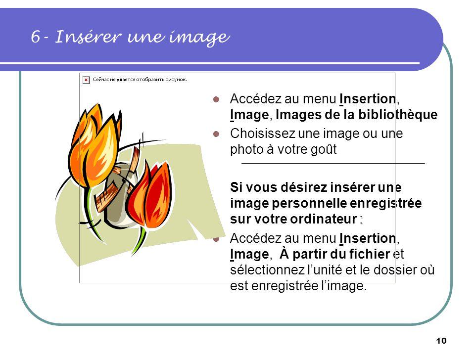 6- Insérer une image Accédez au menu Insertion, Image, Images de la bibliothèque. Choisissez une image ou une photo à votre goût.
