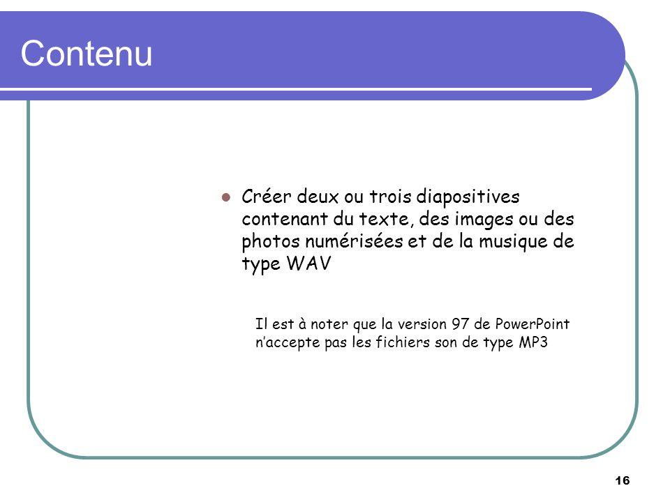 Contenu Créer deux ou trois diapositives contenant du texte, des images ou des photos numérisées et de la musique de type WAV.
