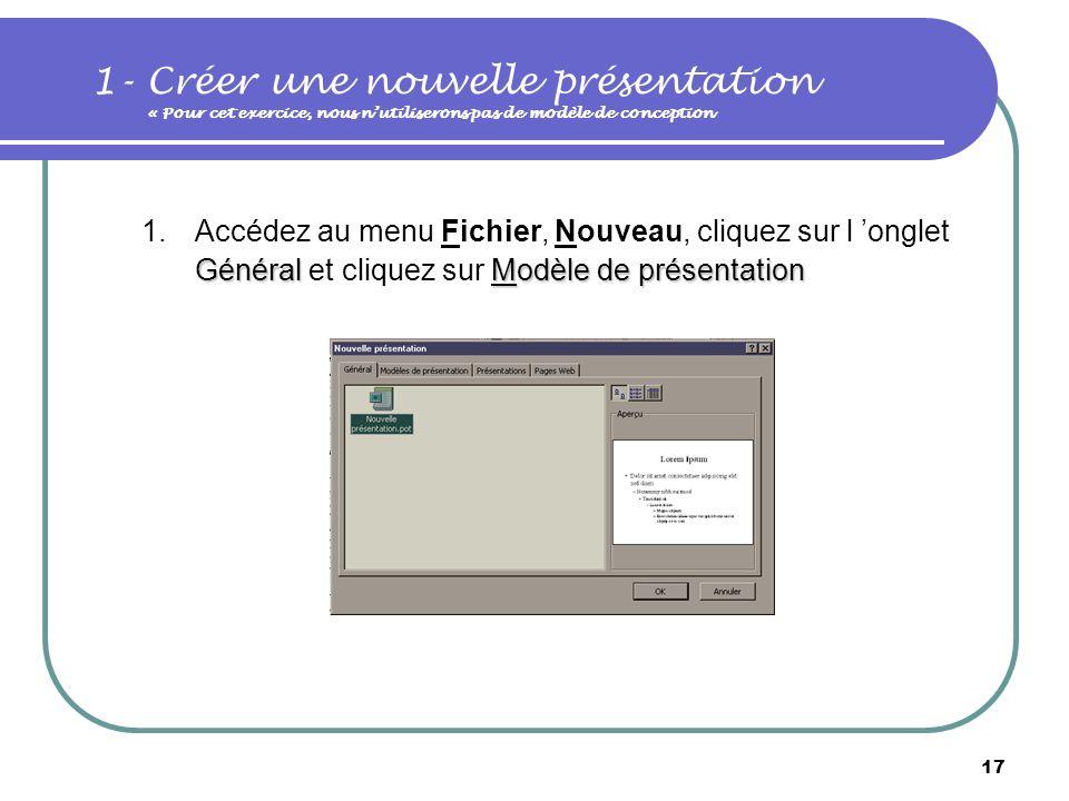1- Créer une nouvelle présentation « Pour cet exercice, nous n'utiliserons pas de modèle de conception
