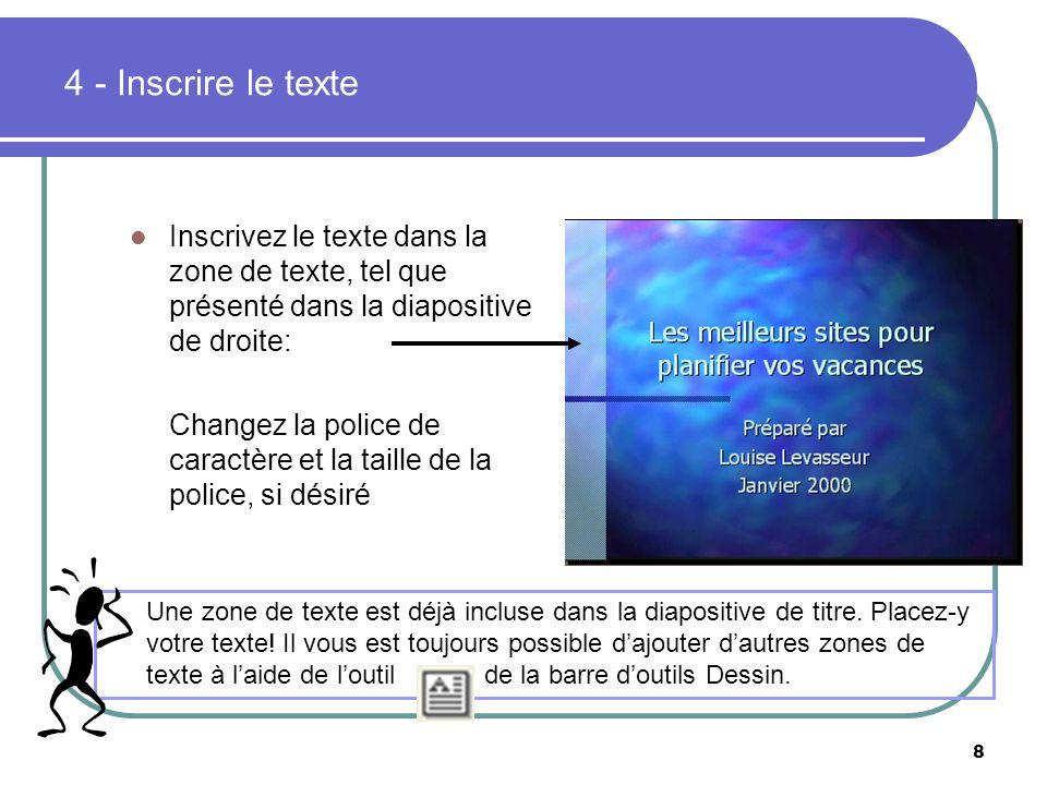 4 - Inscrire le texte Inscrivez le texte dans la zone de texte, tel que présenté dans la diapositive de droite: