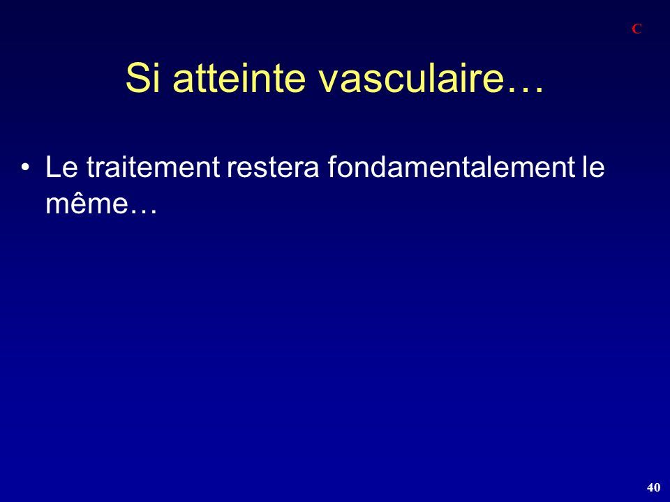 Si atteinte vasculaire…