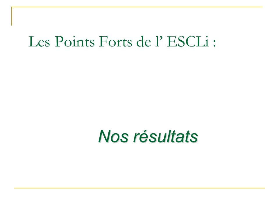 Les Points Forts de l' ESCLi :