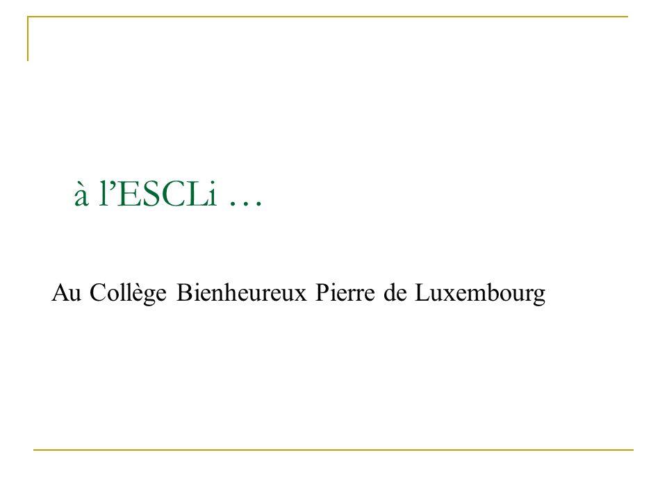 à l'ESCLi … Au Collège Bienheureux Pierre de Luxembourg