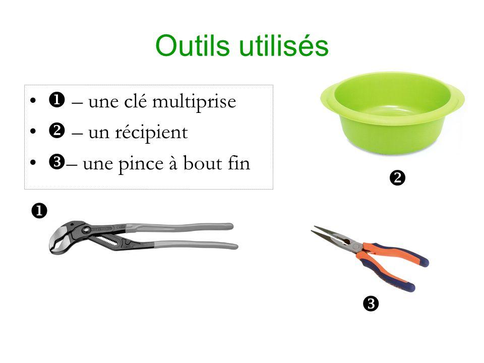 Outils utilisés  – une clé multiprise  – un récipient