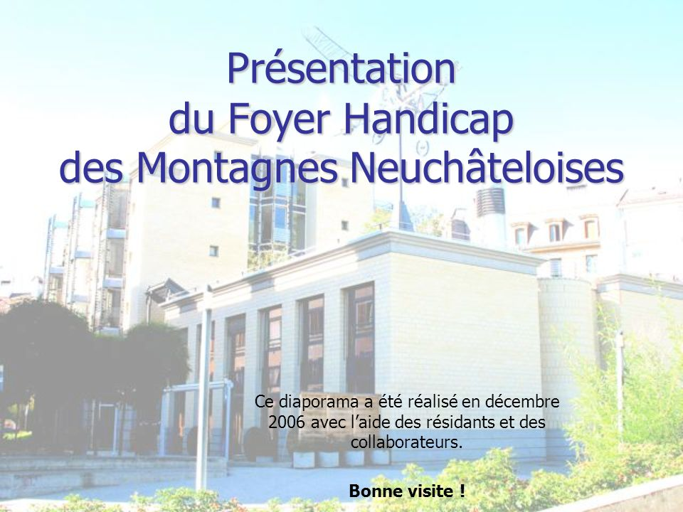 Présentation du Foyer Handicap des Montagnes Neuchâteloises