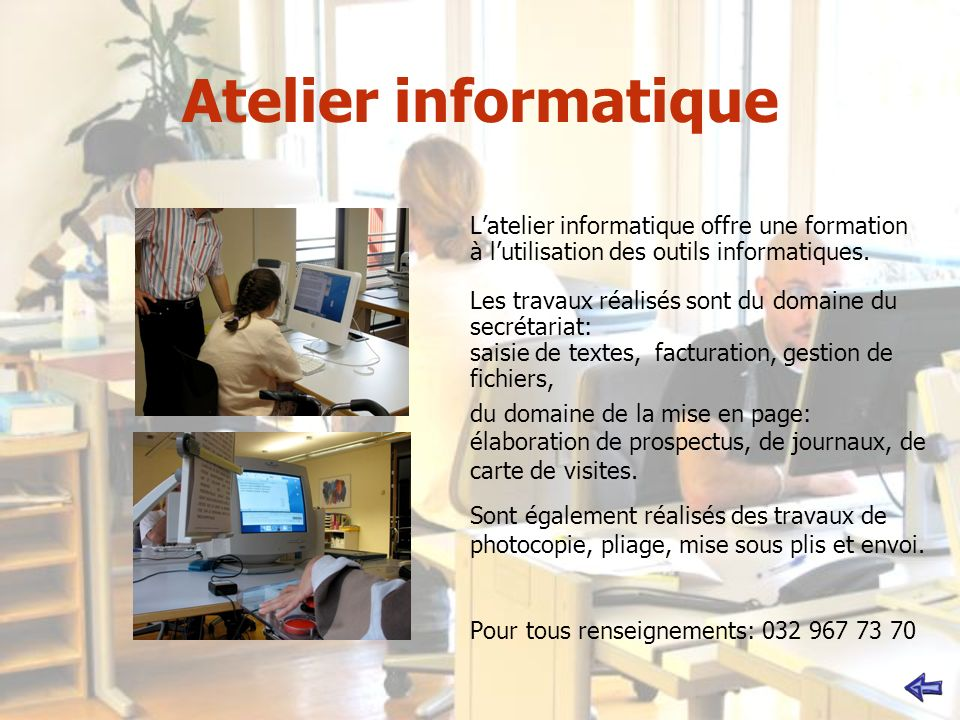 Atelier informatique L'atelier informatique offre une formation à l'utilisation des outils informatiques.