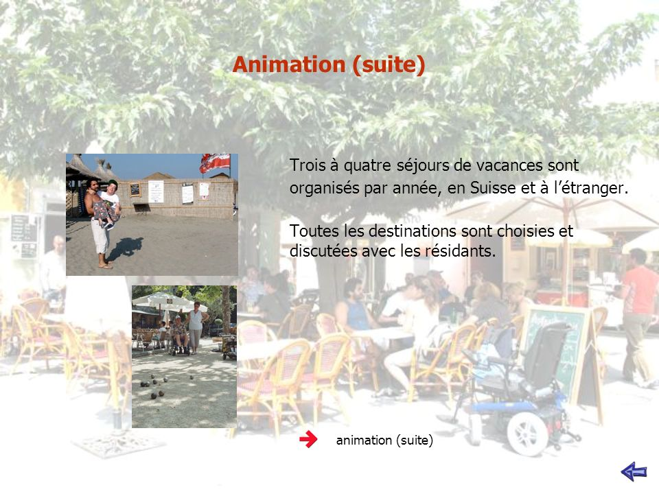 Animation (suite) Trois à quatre séjours de vacances sont organisés par année, en Suisse et à l'étranger.