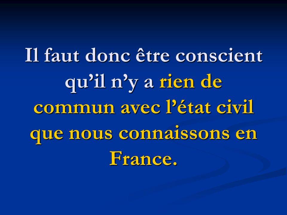 Il faut donc être conscient qu'il n'y a rien de commun avec l'état civil que nous connaissons en France.
