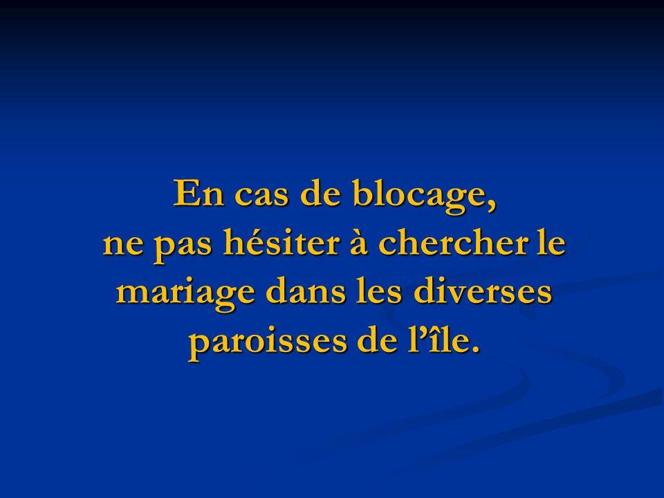 En cas de blocage, ne pas hésiter à chercher le mariage dans les diverses paroisses de l'île.