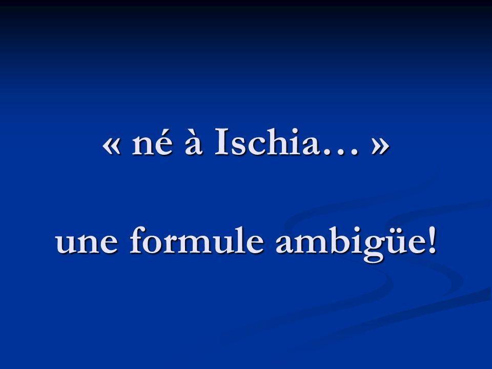 « né à Ischia… » une formule ambigüe!