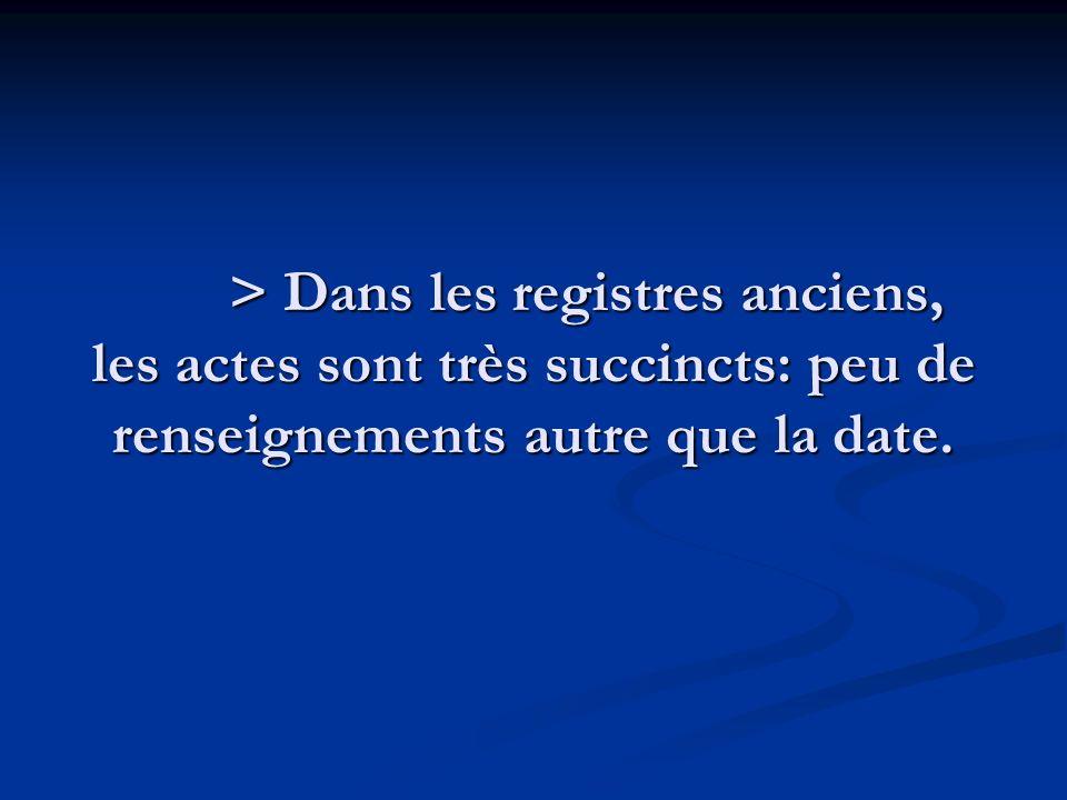 > Dans les registres anciens, les actes sont très succincts: peu de renseignements autre que la date.