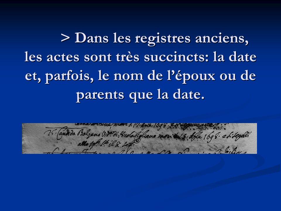 > Dans les registres anciens, les actes sont très succincts: la date et, parfois, le nom de l'époux ou de parents que la date.