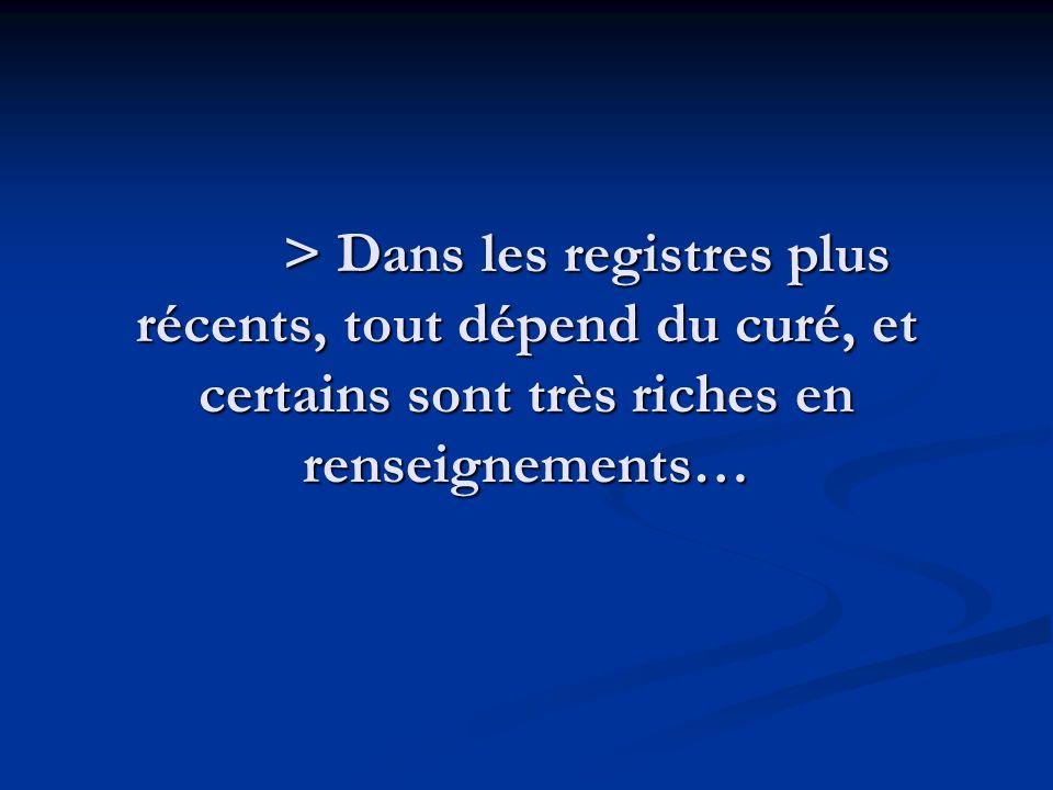 > Dans les registres plus récents, tout dépend du curé, et certains sont très riches en renseignements…