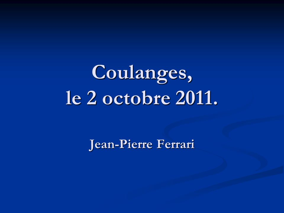 Coulanges, le 2 octobre Jean-Pierre Ferrari