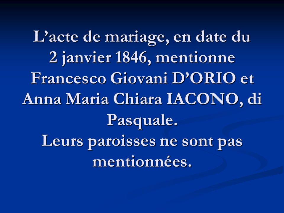 L'acte de mariage, en date du 2 janvier 1846, mentionne Francesco Giovani D'ORIO et Anna Maria Chiara IACONO, di Pasquale.