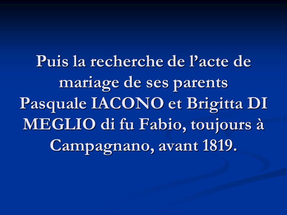 Puis la recherche de l'acte de mariage de ses parents Pasquale IACONO et Brigitta DI MEGLIO di fu Fabio, toujours à Campagnano, avant 1819.