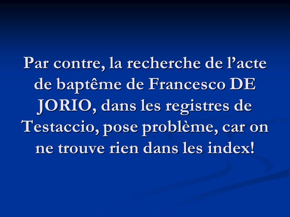 Par contre, la recherche de l'acte de baptême de Francesco DE JORIO, dans les registres de Testaccio, pose problème, car on ne trouve rien dans les index!