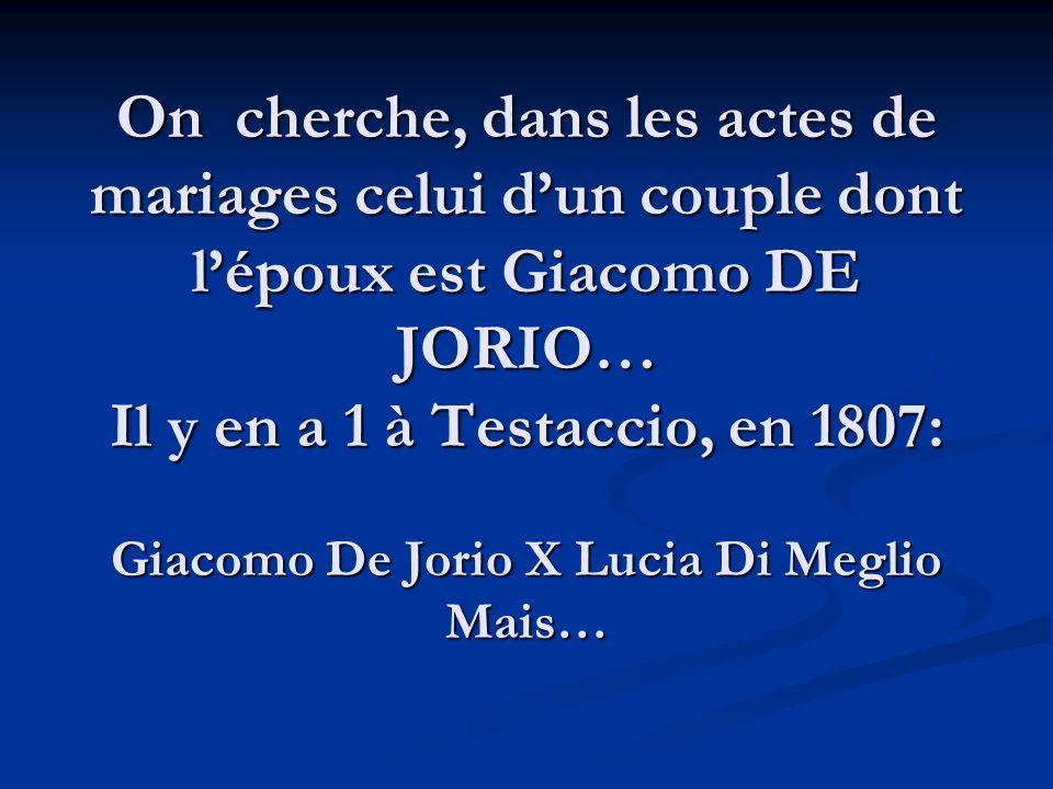 On cherche, dans les actes de mariages celui d'un couple dont l'époux est Giacomo DE JORIO… Il y en a 1 à Testaccio, en 1807: Giacomo De Jorio X Lucia Di Meglio Mais…