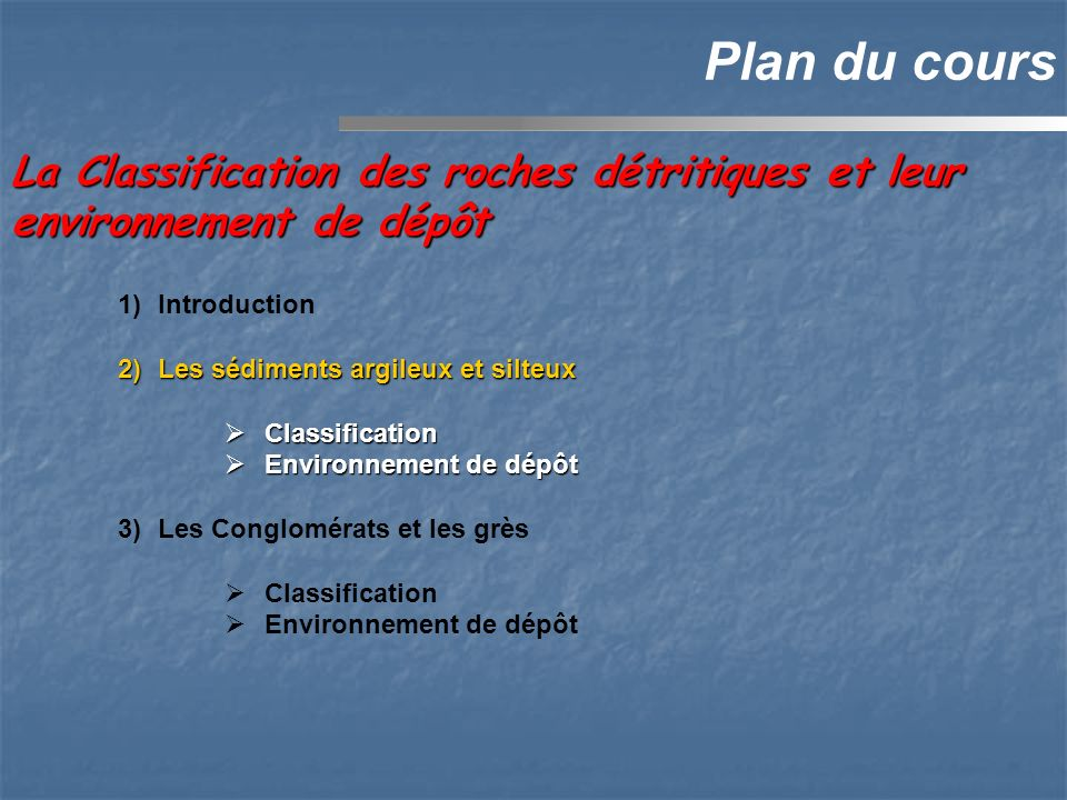 Plan du cours La Classification des roches détritiques et leur environnement de dépôt. Introduction.