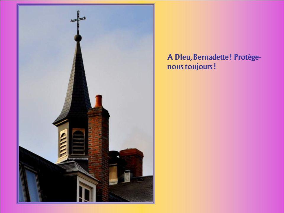 A Dieu, Bernadette ! Protège-nous toujours !