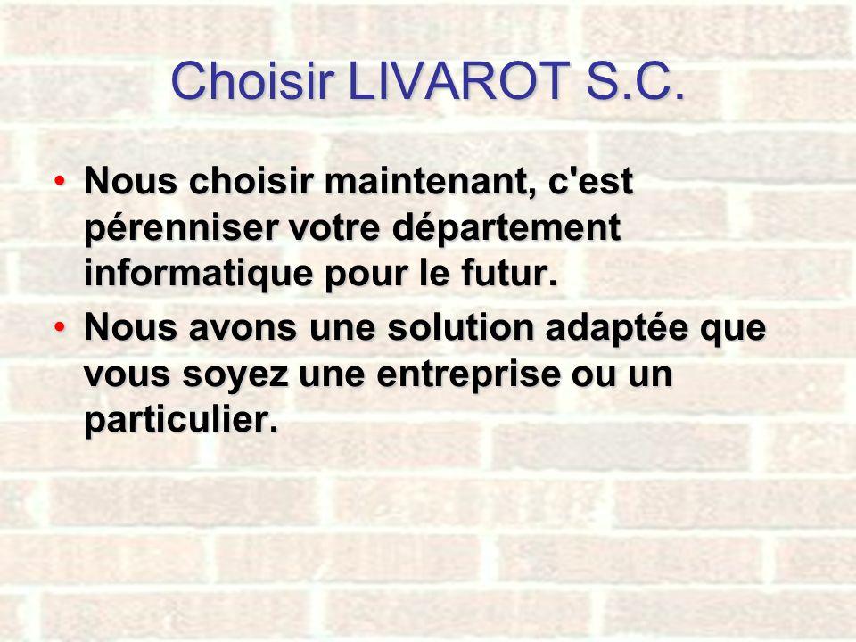 Choisir LIVAROT S.C. Nous choisir maintenant, c est pérenniser votre département informatique pour le futur.