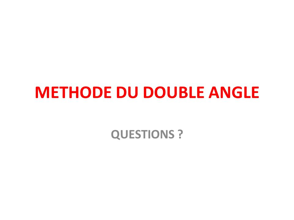 METHODE DU DOUBLE ANGLE