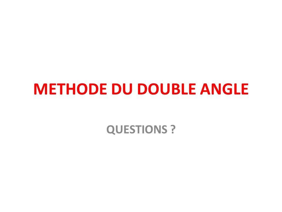 METHODE DU DOUBLE ANGLE