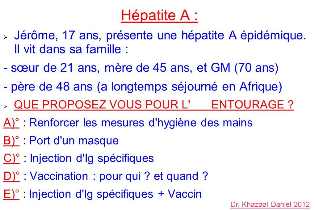 Hépatite A : Jérôme, 17 ans, présente une hépatite A épidémique. Il vit dans sa famille : - sœur de 21 ans, mère de 45 ans, et GM (70 ans)