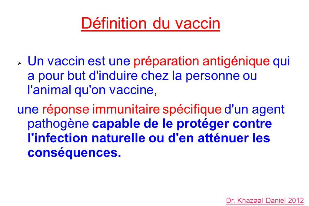 Définition du vaccin Un vaccin est une préparation antigénique qui a pour but d induire chez la personne ou l animal qu on vaccine,