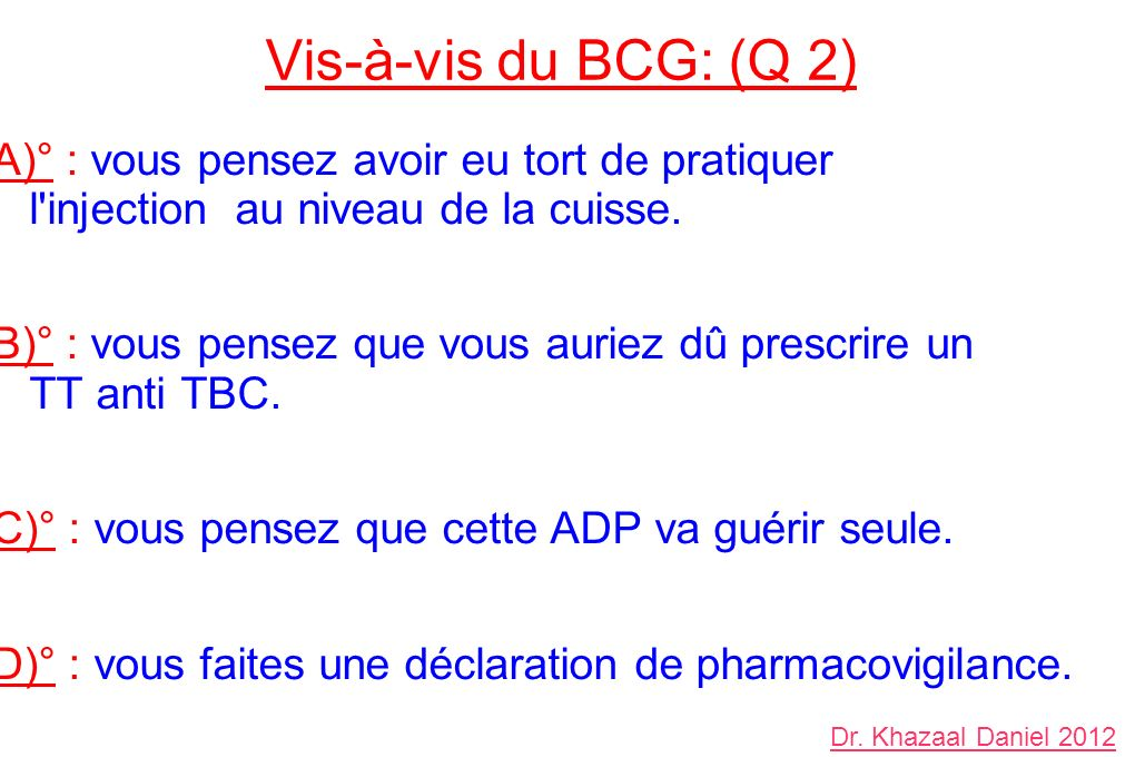 Vis-à-vis du BCG: (Q 2) A)° : vous pensez avoir eu tort de pratiquer l injection au niveau de la cuisse.