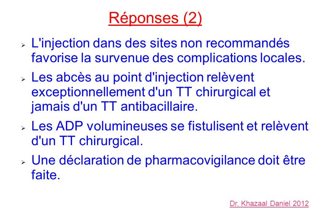Réponses (2) L injection dans des sites non recommandés favorise la survenue des complications locales.