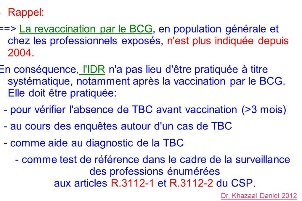 - pour vérifier l absence de TBC avant vaccination (>3 mois)