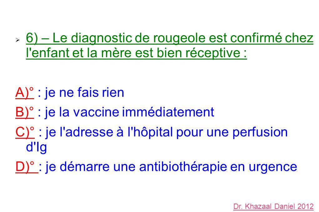 B)° : je la vaccine immédiatement