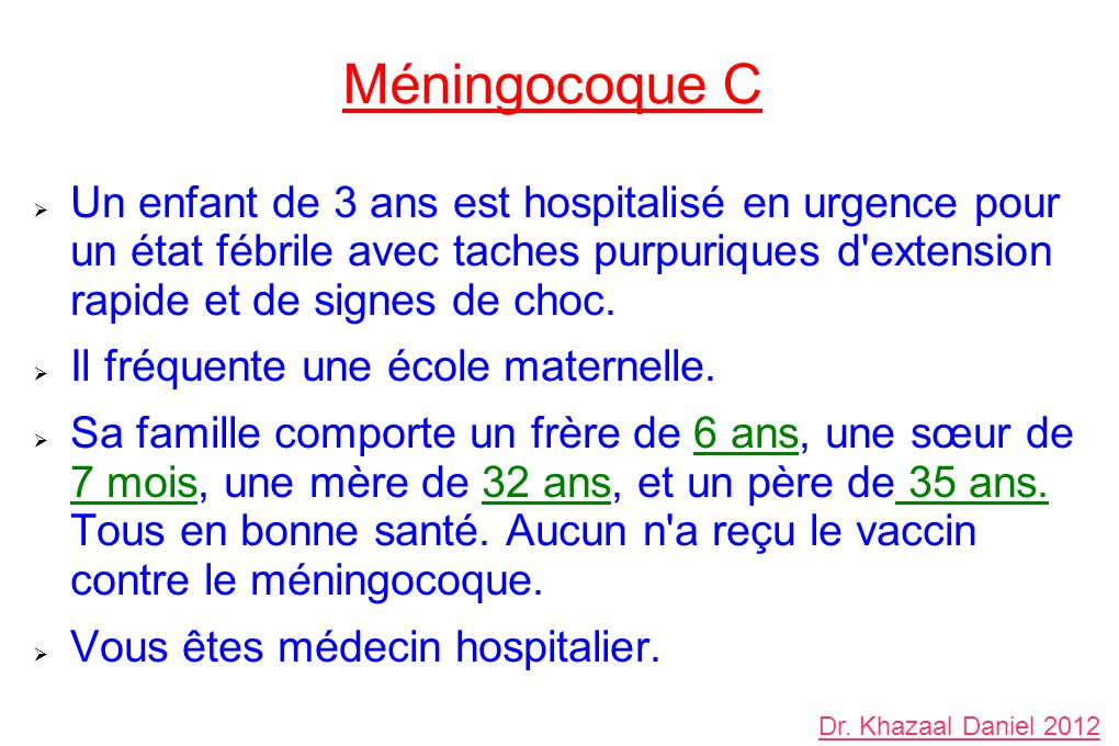 Méningocoque C Un enfant de 3 ans est hospitalisé en urgence pour un état fébrile avec taches purpuriques d extension rapide et de signes de choc.