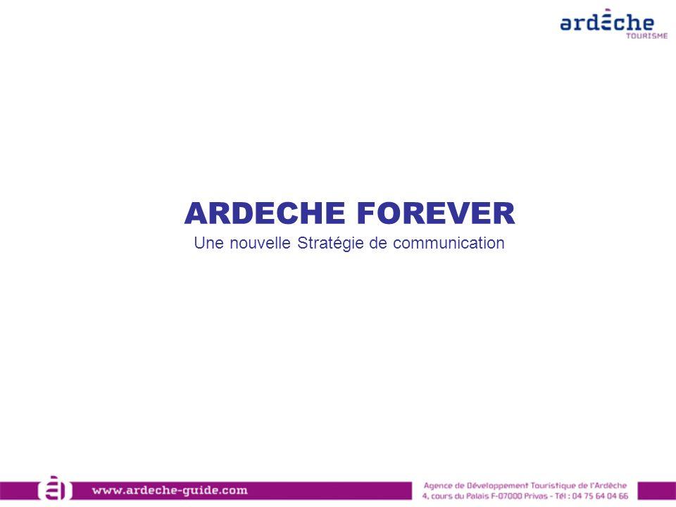 ARDECHE FOREVER Une nouvelle Stratégie de communication