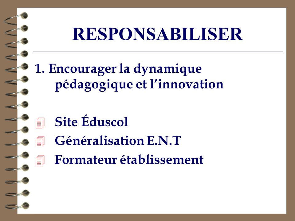 RESPONSABILISER 1. Encourager la dynamique pédagogique et l'innovation
