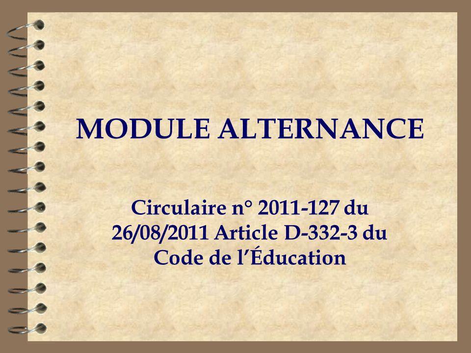 MODULE ALTERNANCE Circulaire n° 2011-127 du 26/08/2011 Article D-332-3 du Code de l'Éducation