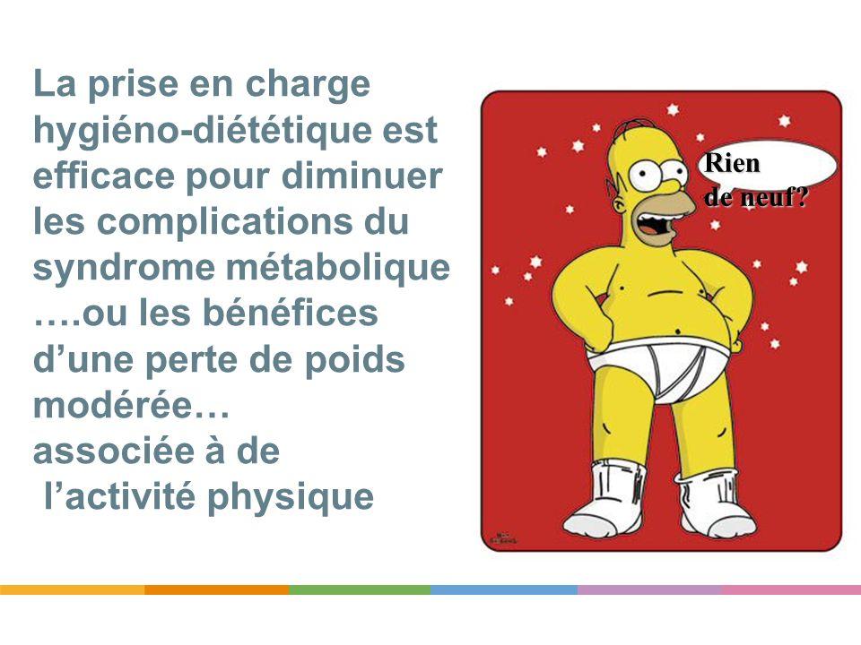 La prise en charge hygiéno-diététique est efficace pour diminuer les complications du syndrome métabolique ….ou les bénéfices d'une perte de poids modérée… associée à de l'activité physique