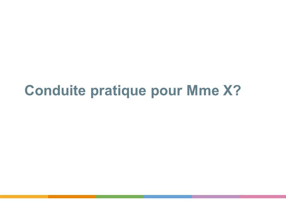 Conduite pratique pour Mme X