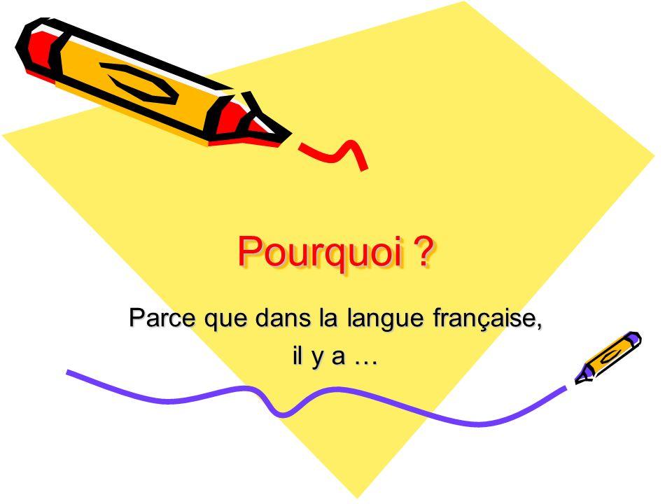 Parce que dans la langue française, il y a …