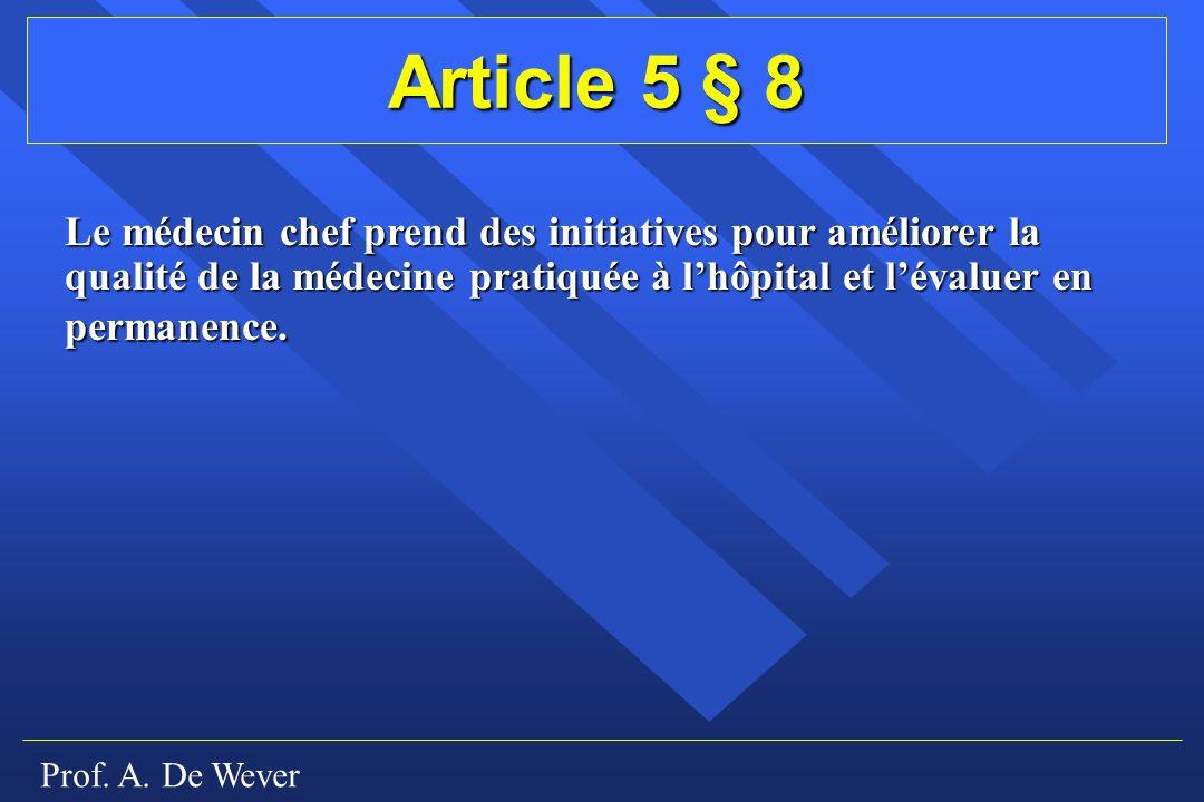 Article 5 § 8 Le médecin chef prend des initiatives pour améliorer la qualité de la médecine pratiquée à l'hôpital et l'évaluer en permanence.