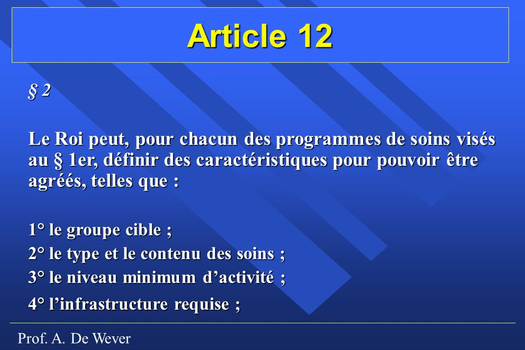 Article 12 § 2. Le Roi peut, pour chacun des programmes de soins visés au § 1er, définir des caractéristiques pour pouvoir être agréés, telles que :
