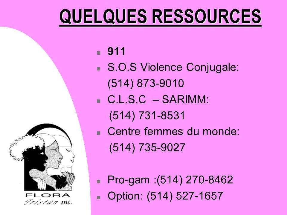 QUELQUES RESSOURCES 911 S.O.S Violence Conjugale: (514) 873-9010